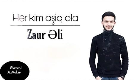 دانلود آهنگ آذربایجانی جدید Zaur Eli به نام Her kim Asiq Ola